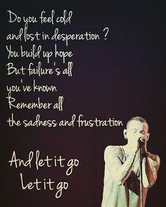 Sientes frío Y perdido en la desesperación? Construyes esperanza Pero es todo Has conocido Recuerda de la Tristeza y frustración Y déjalo ir, déjalo ir
