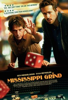 Mississippi Grind // Down on his luck gambler Garry and his hot streak buddy Curtis hit the road for New Orleans, hunting the big payday. On riverboats and racetracks they chase women and thrills before risking it all in the wager of their lives. // Ryan Reynolds and Ben Mendelsohn star // Rated R