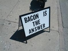 Bacon is the answer....
