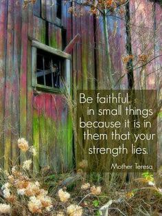 Be Faithful & Mindful  even in small things.