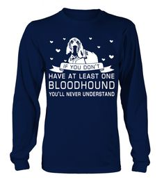 # Have-one-Bloodhound .  If you dont have at least one Bloodhound Youll never understand!Bloodhounds, Bloodhound Hoodie, Bloodhound Sweater