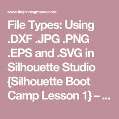 File Types: Using .DXF .JPG .PNG .EPS and .SVG in Silhouette Studio {Silhouette Boot Camp Lesson 1} – The Pinning Mama