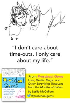 """I don't care about time-outs. I only care about my life."" from Preschool Gems by Leslie McCollom"