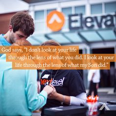 """God says, """"I don't look at your life through the lens of what you did. I look at your life through the lens of what my Son did.""""  www.elevationchurch.org"""