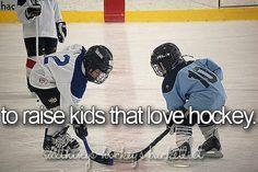To raise kids that love hockey