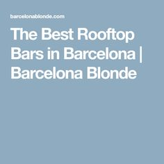 The Best Rooftop Bars in Barcelona | Barcelona Blonde