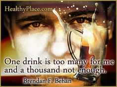 "Insightful addiction quote: ""One drink is too many for me and a thousand not enough."""