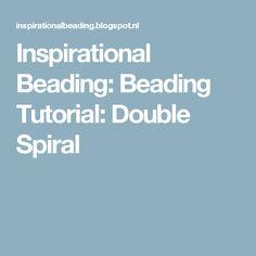 Inspirational Beading: Beading Tutorial: Double Spiral