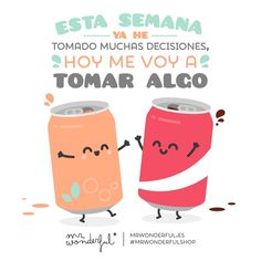 ¿Quién se anima e invita a la primera? This week I have had to make a lot of decisions and today I am going to have a drink. Now who is going to buy the first round? #mrwonderfulshop #quotes