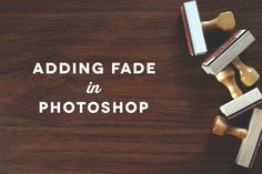 TUTORIAL: Adding Fade to Photos in Photoshop | Ann-Marie Loves