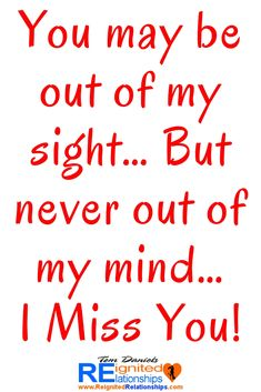 You may be out of my sight… But never out of my mind… I Miss You! quotes missing someone Losing You Quotes, Missing Someone Quotes, Love Quotes For Him, Quotes About God, Motivational Quotes For Relationships, Uplifting Quotes, Relationship Quotes, Inspirational Quotes, Wife Quotes