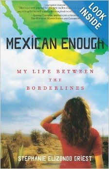 Mexican Enough: My Life between the Borderlines: Stephanie Elizondo Griest: 9781416540175: Amazon.com: Books
