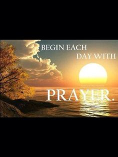 Let this year be the year that you make prayer a priority by beginning each day with prayer ...Your dreams and desire will manifest as God hastens to perfect those things that concern you! Psalm 138:8