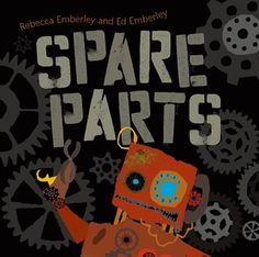 Spare Parts: By Rebecca Emberley. Call # E EMB