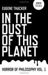 In the Dust of This Planet: Horror of Philosophy vol. 1 Eugene Thacker Related Podcast: In the Dust of This Planet
