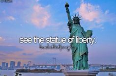 See the Statue of Liberty
