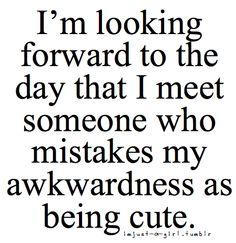 my awkwardness:)