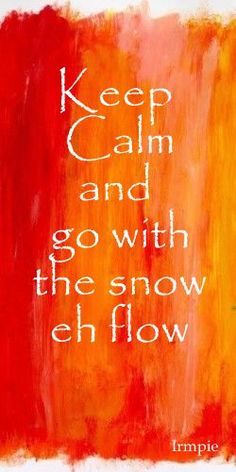 Keep calm snow flow