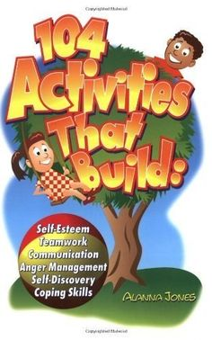 104 Activities That Build: Self-Esteem, Teamwork, Communication, Anger Management, Self-Discovery, Coping Skills by Alanna Jones, www.amazon.com/... therapy