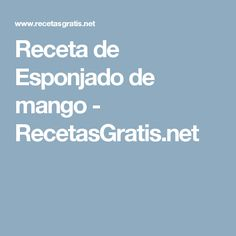 Receta de Esponjado de mango - RecetasGratis.net
