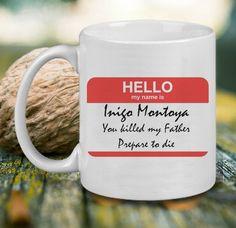 Hello My Name is Inigo Montoya Mug, Tea Mug, Coffee Mug
