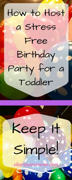 How to host a stress free birthday party for your toddler. Visit shortsweetmom.com to find out how this mom kept her sanity while hosting a birthday party for her toddler.
