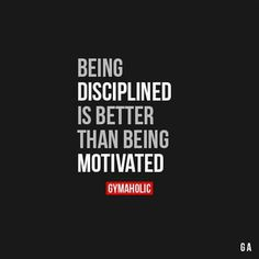 Being disciplined is better than being motivated