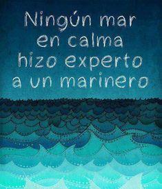 Ningún mar en calma hizo experto a un marinero.