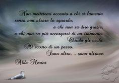 """SILENZIO. Parla Alda Merini  ♥‿♥  """"Non mettetemi accanto a chi si lamenta senza mai alzare lo sguardo,  a chi non sa dire grazie,  a chi non sa più accorgersi di un tramonto.  Chiudo gli occhi.  Mi scosto di un passo.  Sono altro,..sono altrove. """" Alda Merini  #aldamerini, #poesiaitaliana, #fotocitazione,"""