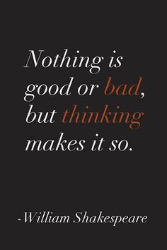 26 Shakespeare Quotes- 26 Shakespeare Quotes Nothing is good or bad, but thinking makes it so. – William Shakespeare - 26 Shakespeare Quotes- 26 Shakespeare Quotes Nothing is good or bad, Citation Shakespeare, Famous Shakespeare Quotes, William Shakespeare Frases, Famous Quotes, Poetry Quotes, Book Quotes, Words Quotes, Wise Words, Me Quotes