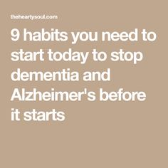 9 habits you need to start today to stop dementia and Alzheimer's before it starts