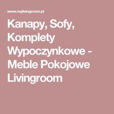Kanapy, Sofy, Komplety Wypoczynkowe - Meble Pokojowe Livingroom