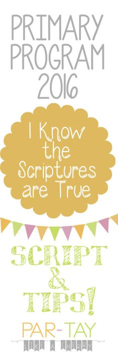 I know the scriptures are true primary 2016 program script and tips
