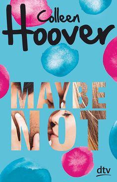 """Neu als Taschenbuch! """"Maybe Not"""" von Colleen Hoover erscheint im April 2017 im DTV Verlag! -- Neuerscheinung"""