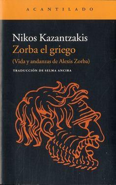 """""""Zorba el griego : (vida y andanzas de Alexis Zorba)"""" Nikos Kazantzakis. Esta novela escrita entre 1941 y 1943, en la que se inspiró la película protagonizada por Anthony Quinn e Irene Papas, narra la historia de Zorba, un hombre sencillo y un apasionado de la vida que nos descubre su singular sentido de la libertad, el maor y el coraje."""