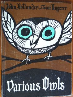 """cover from vintage book, """"A Book of Various Owls"""" by John Hollander, illustrated by Tomi Ungerer and published by W. Norton & Company in 1963 Vintage Book Covers, Vintage Children's Books, Book Cover Design, Book Design, Owl Books, Hans Christian, Owl Art, Vintage Birds, Ex Libris"""