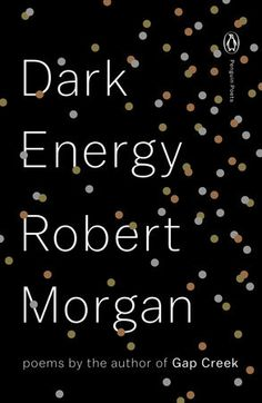 """DARK ENERGY by Robert Morgan -- A new collection from the award winning poet and author of the bestselling novel """"Gap Creek"""" - American poet, novelist, b. Hendersonville, NC 1944"""
