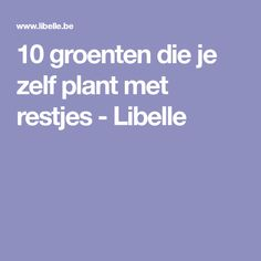 10 groenten die je zelf plant met restjes - Libelle