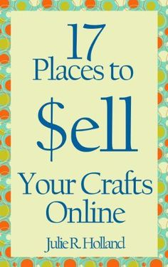 17 Places to Sell Your Crafts Online by Julie Holland https://www.amazon.com/dp/B00B4JL5SM/ref=cm_sw_r_pi_dp_4ltCxbHCN8DKM