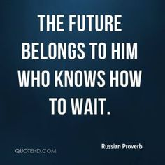 Russian Proverb Quotes - The future belongs to him who knows how to wait. Russian Proverb, Russian Literature, Text Quotes, Proverbs, Texts, Future, Future Tense, Captions, Text Messages