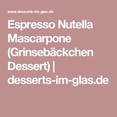 Espresso Nutella Mascarpone (Grinsebäckchen Dessert) | desserts-im-glas.de