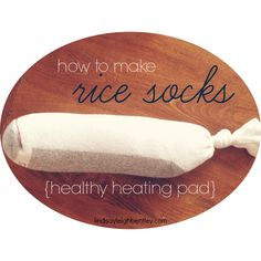 rice socks - a safe heating pad or bed warmer (don't have to worry about leaving something plugged in!)