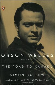 Orson Welles, Volume 1: The Road to Xanadu (Orson Welles / Simon Callow): Simon Callow: 9780140254563: Amazon.com: Books