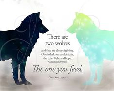 """Cherokee Legend Two Wolves Quote (used in Tomorrowland) """"Two Wolves are Fighting...the One You Feed."""""""