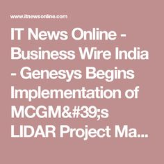 Genesys International Corporation Limited has begun implementation of the prestigious LIDAR Property survey for the city of Mumbai. This is the first project of its kind which will create a unique platform for property tax administration and other smart city related applications. On completion in a year's time, Mumbai will be the first Indian city to create a state-of-the-art property mapping system with the ability to have mapped parallel road conditions and valuable street furniture…