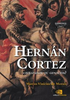 Hernán Cortez: civilizador ou genocida? por Marcus Vinícius de Morais, http://www.amazon.com.br/dp/B00DCC31QI/ref=cm_sw_r_pi_dp_uLC4sb07123KJ