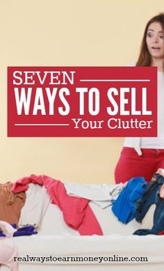 7 ways you can clear the clutter today -- there are apps and websites galore that you can use to sell it.