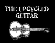 The upcycled guitar - neat ideas!