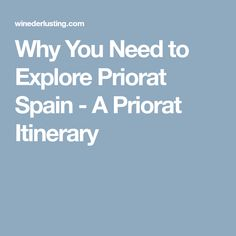 Why You Need to Explore Priorat Spain - A Priorat Itinerary