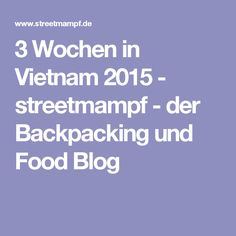 3 Wochen in Vietnam 2015 - streetmampf - der Backpacking und Food Blog